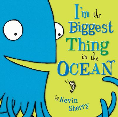 I'm the Biggest Thing in the Ocean By Sherry, Kevin